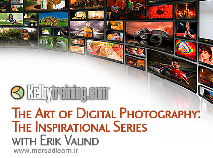 دانلود Kelby The Art of Digital Photography: The Inspirational Series with Erik Valind - آموزش هنر عکاسی دیجیتال، عکاسی الهام بخش